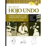 The Art of Hojo Undo Power Training for Traditional Karate by Clarke, Michael, 9781594391361