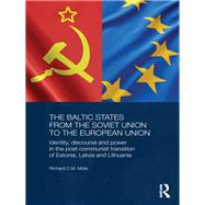 The Baltic States from the Soviet Union to the European Union: Identity, Discourse and Power in the Post-Communist Transition of Estonia, Latvia and Lithuania by Mole; Richard, 9780415731362