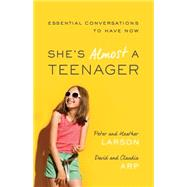 She's Almost a Teenager: Essential Conversations to Have Now by Larson, Heather; Larson, Peter; Arp, Claudia; Arp, David, 9780764211362