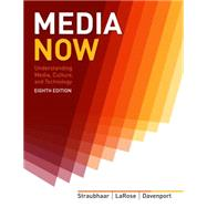 Media Now Understanding Media, Culture, and Technology by Straubhaar, Joseph; LaRose, Robert; Davenport, Lucinda, 9781133311362