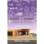 Sticks & Stones / Steel & Glass One Architect's Journey by Poon, Anthony, 9781609531362
