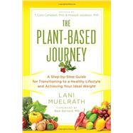 The Plant-Based Journey by Muelrath, Lani; Campbell, T. Colin, Ph.D.; Jacobsen, Howard, Ph.D.; Barnard, Neal, M.D., 9781941631362