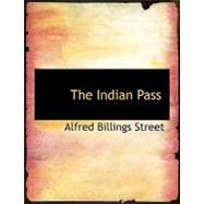 The Indian Pass by Street, Alfred Billings, 9780554561363