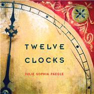 Twelve Clocks by Paegle, Julie Sophia, 9780816531363