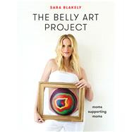 The Belly Art Project Moms Supporting Moms by Blakely, Sara, 9781250121363