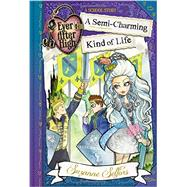 Ever After High: A Semi-Charming Kind of Life by Selfors, Suzanne, 9780316401364