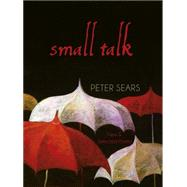 Small Talk: Poems New & Selected by Sears, Peter, 9780899241364
