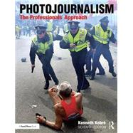 Photojournalism: The Professionals' Approach by Kobre; Kenneth, 9781138101364