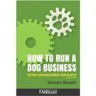 How to Run a Dog Business: Putting Your Career Where Your Heart Is by Boutelle, Veronica, 9781617811364