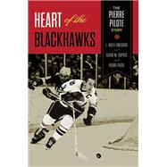 Heart of the Blackhawks The Pierre Pilote Story