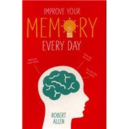 Improve Your Memory Every Day by Allen, Robert, 9781910231364