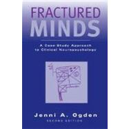 Fractured Minds A Case-Study Approach to Clinical Neuropsychology by Ogden, Jenni A., 9780195171365