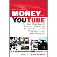 How to Make Money with YouTube: Earn Cash, Market Yourself, Reach Your Customers, and Grow Your Business on the World's Most Popular Video-Sharing Site by Schepp, Brad; Schepp, Debra, 9780071621366