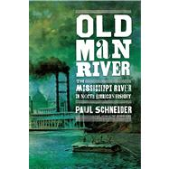 Old Man River The Mississippi River in North American History by Schneider, Paul, 9780805091366