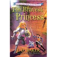 The Bravest Princess A Tale of the Wide-Awake Princess by Baker, E. D., 9781619631366