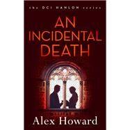 An Incidental Death by Howard, Alex, 9781784971366