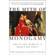 The Myth of Monogamy Fidelity and Infidelity in Animals and People by Barash, David P., Ph.D.; Lipton, Judith Eve, 9780805071368