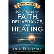 Scriptures for Faith, Deliverance, and Healing by Eckhardt, John, 9781629991368
