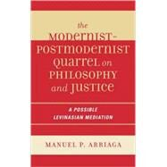 The Modernist-postmodernist Quarrel on Philosophy And Justice: A Possible Levinasian Mediation by Arriaga, Manuel P., 9780739111369