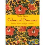 Colors of Provence: Traditions, Recipes, and Home Decorations from the South of France by Biehn, Michel, 9782080301369