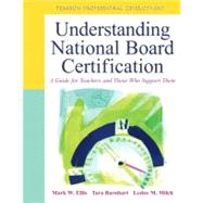 Understanding National Board Certification : A Guide for Teachers and Those Who Support Them by Ellis, Mark W.; Barnhart, Tara D.; Milch, Leslee M., 9780132101370