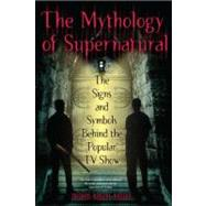 The Mythology of Supernatural by Brown, Nathan Robert, 9780425241370