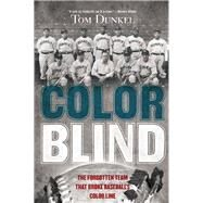 Color Blind The Forgotten Team That Broke Baseball's Color Line by Dunkel, Tom, 9780802121370
