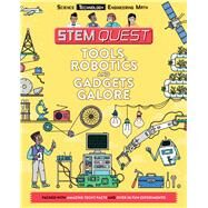 Tools, Robotics, and Gadgets Galore by Arnold, Nick; Baczynski, Kristyna; Yakman, Georgette, 9781438011370