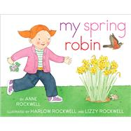 My Spring Robin by Rockwell, Anne; Rockwell, Harlow, 9781481411370