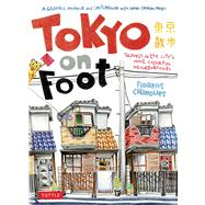 Tokyo on Foot : Travels in the City's Most Colorful Neighborhoods by Chavouet, Florent; Chavouet, Florent, 9784805311370