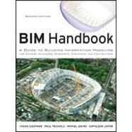 BIM Handbook : A Guide to Building Information Modeling for Owners, Managers, Designers, Engineers and Contractors by Eastman, Chuck; Teicholz, Paul; Sacks, Rafael; Liston, Kathleen, 9780470541371
