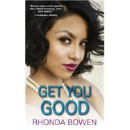 Get You Good by Bowen, Rhonda, 9780758281371