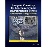 Inorganic Chemistry for Geochemistry and Environmental Sciences by Luther, George W., 9781118851371