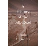 A History of the Silk Road by Clements, Jonathan, 9781909961371