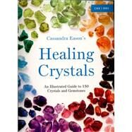 Cassandra Eason's Healing Crystals An Illustrated Guide to 150 Crystals and Gemstones by Eason, Cassandra, 9781910231371