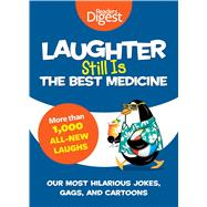 Laughter Still Is the Best Medicine: Our Most Hilarious Jokes, Gags, and Cartoons by Reader's Digest Association, 9781621451372
