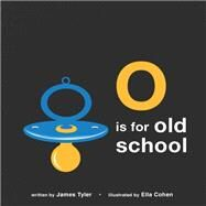O Is for Old School by Tyler, James; Cohen, Ella, 9781786031372