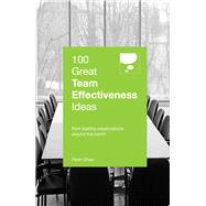 100 Great Team Effectiveness Ideas: From Leading Organizations Around the World by Shaw, Peter, 9789814561372