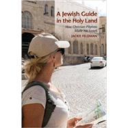 A Jewish Guide in the Holy Land by Feldman, Jackie, 9780253021373