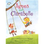 Agnes and Clarabelle by Griffin, Adele; Sheinmel, Courtney; Palacios, Sara, 9781619631373