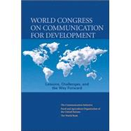 World Congress on Communication for Development : Lessons, Challenges, and the Way Forward by Communications Initiative; Fao; World Bank, 9780821371374
