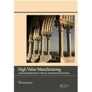 High Value Manufacturing: Advanced Research in Virtual and Rapid Prototyping: Proceedings of the 6th International Conference on Advanced Research in Virtual and Rapid Prototyping, Leiria, Portugal, 1-5 October, 2013 by da Silva Bartolo; Paulo Jorge, 9781138001374