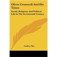 Oliver Cromwell and His Times : Social, Religious and Political Life in the Seventeenth Century by Pike, Godfrey, 9781417971374