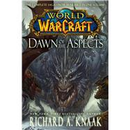 World of Warcraft: Dawn of the Aspects by Knaak, Richard A., 9781476761374