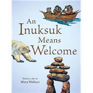 An Inuksuk Means Welcome by Wallace, Mary, 9781771471374