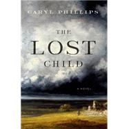 The Lost Child A Novel by Phillips, Caryl, 9780374191375