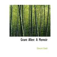 Grant Allen : A Memoir by Clodd, Edward, 9780559011375