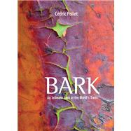 Bark : An Intimate Look at the World's Trees by Cédric Pollet, 9780711231375