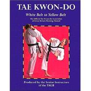 Tae Kwon-Do : White Belt to Yellow Belt by Tae Kwon-do Association of Great Britain, 9780713691375