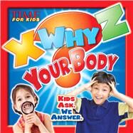 TIME For Kids X-WHY-Z Your Body by Editors of TIME For Kids Magazine, 9781618931375